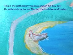 We can see Danny's path that he walks on every morning. We also see the boat he uses to visit his friend Nessie. Here I would just like to point out thatNessiehas had some very bad press. Danny...