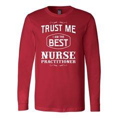 Nurse- trust me i am the best nurse practitioner- unisex long sleeve t shirt-TL00869LS