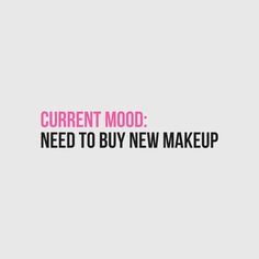 Current mood: Need to buy new makeup.