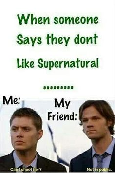 None of my friends like Supernatural ):