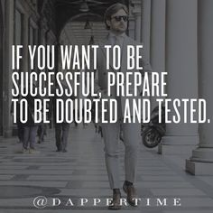 """If you want to be successful, prepare to be doubted and tested."" It's only through criticism that you will refine your offering to a point that it will succeed.  Background photo: @danilocarnevale  #DapperTime #dapper #menlifestyle #menstyle #mensfashion #menwithclass #menwithstyle #instafashion  #gentleman #watches #timepieces #quotes #menquotes  #instaquotes #gentquotes #wordsofwisdom #words #sayings #advice"