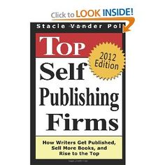 Top Self Publishing Firms: How Writers Get Published, Sell More Books, And Rise To The Top: And Make Money Working From Home With The Best Print On Demand Self-Publishing Companies [Paperback]  Stacie Vander Pol (Author)