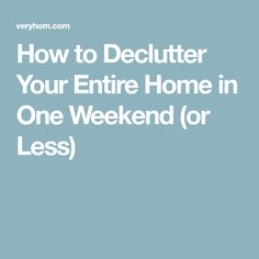 How to Declutter Your Entire Home in One Weekend (or Less)