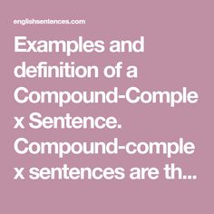 Examples and definition of a Compound-Complex Sentence. Compound-complex sentences are the most complicated sentences, like the name implies. A compound-complex sentence has at least two independent clauses and at least one dependent clause. Compound Complex Sentence, Dependent Clause, Complex Sentences, Teaching English, Definitions, At Least, Names, Exercises, Exercise Routines