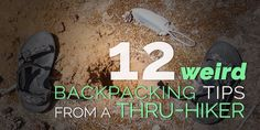 12 Weird Backpacking Tips from a Thru-Hiker - There's a lot of things you can't buy at REI that will help make your week long backpack or thr - Ultralight Backpacking, Backpacking Tips, Hiking Tips, Hiking Gear, Hiking Backpack, Hiking Shoes, Travel Backpack, Thru Hiking, Camping And Hiking