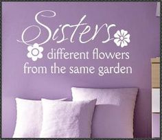 Vinyl Wall Lettering Family Quotes Sisters different flowers. Wouldn't use this anywhere, I just love the quote. Love My Sister, To My Daughter, My Love, Sister Sister, Father Daughter, Funny Sister, Sister Quotes, Family Quotes, Daughter Quotes