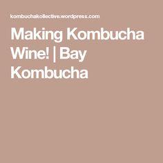 Making Kombucha Wine! | Bay Kombucha