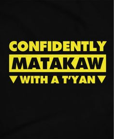 Confidently Matakaw Pinoy Funny T-shirts Hugot Lines Tagalog Funny, Tagalog Quotes Hugot Funny, Hugot Quotes, Filipino Funny, Filipino Quotes, Pinoy Quotes, Funny Baby Quotes, Sarcastic Quotes, Quotable Quotes