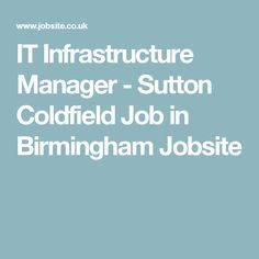IT Infrastructure Manager   Sutton Coldfield Job In Birmingham Jobsite
