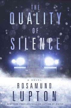 The quality of silence : a novel / Rosamund Lupton