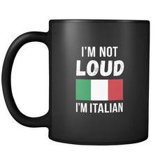 Italian I'm not loud I'm Italian 11oz Black Mug