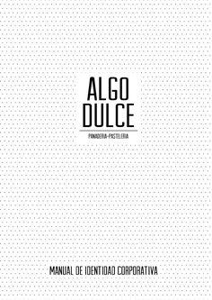 Manual de identidad visual corporativa de ALGO DULCE-panadería pastelería. proyecto realizado en 2º curso de Grado en Diseño Gráfico EASD Soria
