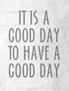 It is a good day to have a good day