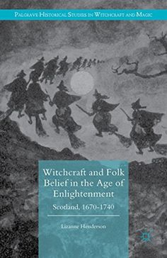 Witchcraft and Folk Belief in the Age of Enlightenment Buch Enlightenment Books, A Matter Of Faith, Scotland Landscape, Salem Witch Trials, Demonology, History Books, Art Education, Witchcraft, Literature