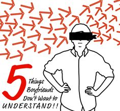 5 Things Boyfriends Don't Want to Understand