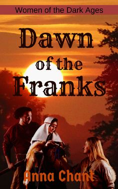 Dawn of the Franks (Women of the Dark Ages, Book 6) Bitter betrayal, forbidden love and the visions sent by the Gods as Queen Basina of Thuringia seeks her destiny.