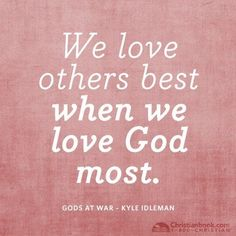 We love others best when we love God most. Jesus, prayer, scriptures, Quotes about God, bible verse The Words, Cool Words, Bible Quotes, Bible Verses, Me Quotes, Scriptures, Gods Love Quotes, Faith Bible, Great Quotes