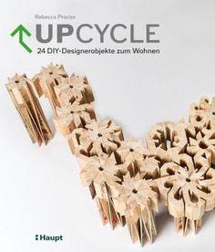 Proctor, Rebecca «Upcycle. 24 DIY-Designerobjekte zum Wohnen» | 978-3-258-60133-5 | www.haupt.ch