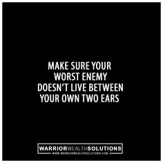 Make sure your worst enemy doesn't live between your own two ears. #Success #successquotes #motivation #motivationalquotes #motivational #inspiration #inspirational #InspirationalQuotes #business #ceolife #Mentoring #coach #marketing #military #thinblueline #Warrior