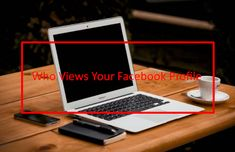 Any Way to See who Views Your Facebook Profile