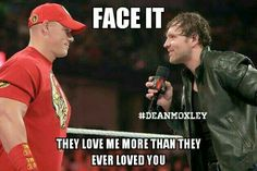 DAMN RIGHT DEAN... I LOVE YOU MORE THAN ANYONE IN THE ENTIRE WWE ROSTER<3