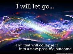 I will let go and that will collapse it into a new possible outcome // Matrix Energetics