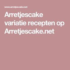 Arretjescake variatie recepten op Arretjescake.net