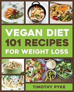 Vegan Diet: 101 Recipes For Weight Loss (Timothy Pyke's Top Recipes for Rapid Weight Loss, Good Nutrition and Healthy Living) - http://www.darrenblogs.com/2016/09/vegan-diet-101-recipes-for-weight-loss-timothy-pykes-top-recipes-for-rapid-weight-loss-good-nutrition-and-healthy-living/