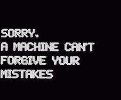 Sorry. A machine can't forgive your mistakes.