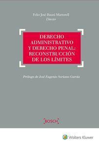 Derecho administrativo y derecho penal : reconstrucción de los límites / Felio José Bauzá Martorell, director. - 2017