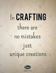 iN CRaFTiNG THeRe aRe No MiSTaKeS JuST UNiQUe CREaTioNS