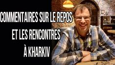 Сommentaires sur le repos et les rencontres à Kharkiv