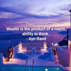 Wealth is the product of a man's  ability to think. - Ayn Rand  #billionaire #mindset #lifestyle #motivationalquotes #inspiration