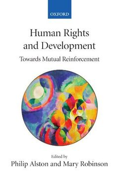 Human Rights and Development: Towards Mutual Reinforcement by Philip Alston. $99.00. http://yourdailydream.org/showme/dpxfw/0x1f9w9z2n8j4t6j2t8m.html. Publisher: Oxford University Press, USA (December 8, 2005). Publication Date: December 8, 2005. Only in the past 15 years or so, with the fall of the Berlin Wall and the realization that freedom and economic well-being are empirically linked, have the professional communities dealing with development and human rights issues begun to ...