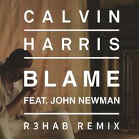 Calvin Harris & John Newman - Blame (R3hab Remix) by R3HAB on SoundCloud