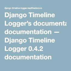 Django Timeline Logger's documentation — Django Timeline Logger 0.4.2 documentation