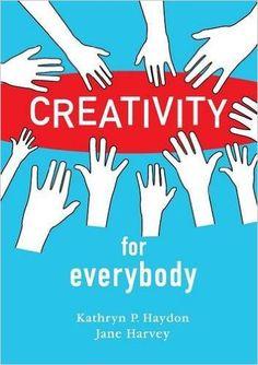 Creativity for Everybody: Kathryn P. Haydon, Jane Harvey