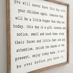 You will never have this day with your children again.what a CUTE sign! Sie werden so schnell groß unsere Kinder. Great Quotes, Quotes To Live By, Me Quotes, Inspirational Quotes, Sign Quotes, Motivational Quotes, Diy Signs, Wood Signs, Kids And Parenting