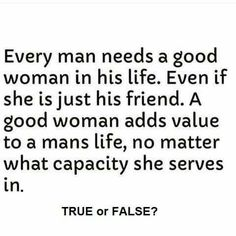 I believe it, just as I know every woman deserves, and needs 1 good man in her life, too! ♡