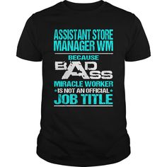ASSISTANT STORE MANAGER WM Because BADASS Miracle Worker Isn't An Official Job Title T-Shirts, Hoodies. ADD TO CART ==► Funny Tee Shirts
