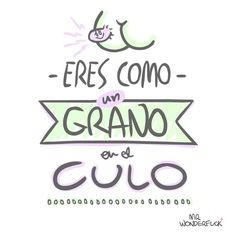 Eres como un grano en el culo Mr Wonderful, Thought Of The Day, Someecards, My Sister, I Laughed, Funny Memes, Lol, Thoughts, Humor
