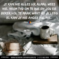 neem tyd om te rus en jou eie beker vol te maak want as jy leeg is, kan jy nie ander vul nie. Uplifting Christian Quotes, Afrikaanse Quotes, Body Is A Temple, Bible Quotes, Wise Words, Give It To Me, Inspirational Quotes, Wisdom, Messages