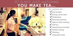 It's not just watching you make tea. In #occupationaltherapy, here are just a few things we're considering.