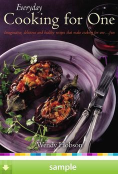 'Everyday Cooking For One' by Wendy Hobson - Download a free ebook sample and give it a try! Don't forget to share it, too.