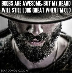 Boobs Are Awesome, But My Beard Will Still Look Great When I'm Old