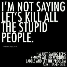 Stupid People funny quotes quote people jokes lol funny quote funny quotes funny sayings humor stupid