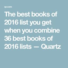 The best books of 2016 list you get when you combine 36 best books of 2016 lists — Quartz