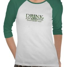 Funny Saint Patrick's Day T-shirts for girls - so you can get wasted in style this St Pattys Day! This funny Drink Awareness range is ideal for St Patrick's Day as a gift for someone, or for yourself. This range reminds everyone the importance of not running out of drink. Your friends will love this!    http://www.zazzle.co.uk/funny_saint_patricks_day_t_shirts_customisable-235360217265157228