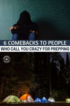 "6 Comebacks To People Who Call You Crazy For Prepping - If you're a prepper, then at some point–whether in person or online–someone is going to call you crazy for prepping. They might not use the word ""crazy"" and instead opt for words like ""paranoid"" and ""conspiracy theorist"", but the meaning is the same  #prepping #preparedness #prepper #survival #shtf #homestead #homesteading #selfsufficient"