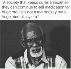 So true. America is run by evil. Big Pharm only cares about making money. No one in position has ever had enough backing to fix corruption and greed to the point where it really benefits the entire society of Americans. It would be such a tough battle that would take decades or even centuries to see through to fruition.